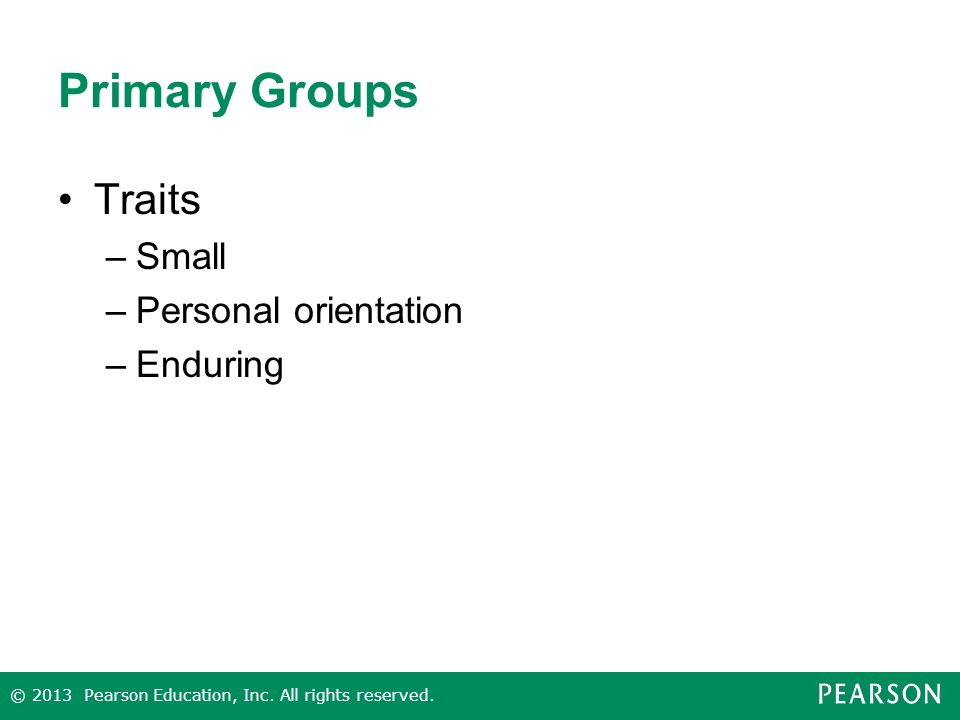 Primary Groups Traits Small Personal orientation Enduring