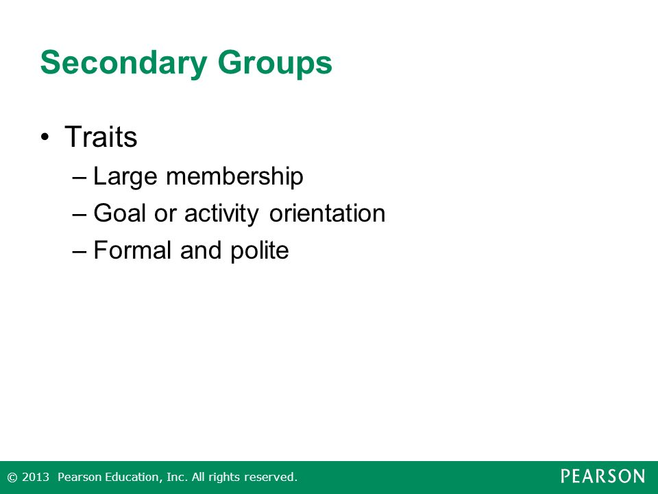 Secondary Groups Traits Large membership Goal or activity orientation