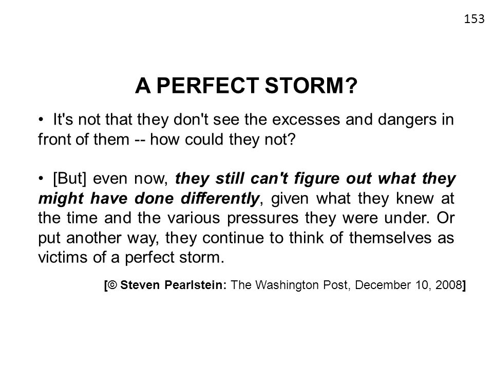 A PERFECT STORM It s not that they don t see the excesses and dangers in front of them -- how could they not