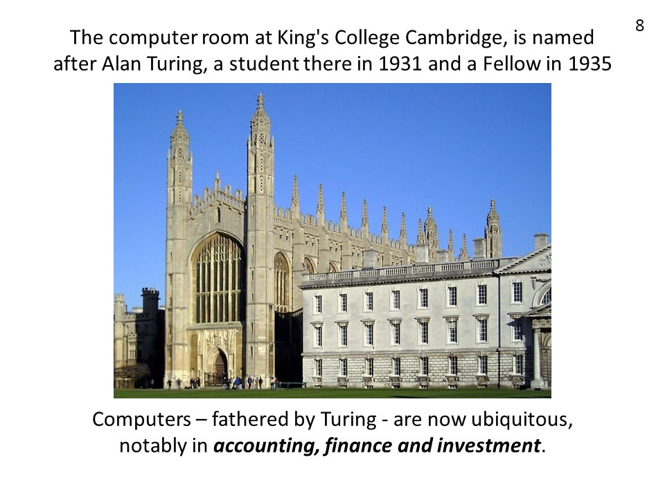 The computer room at King s College Cambridge, is named after Alan Turing, a student there in 1931 and a Fellow in 1935