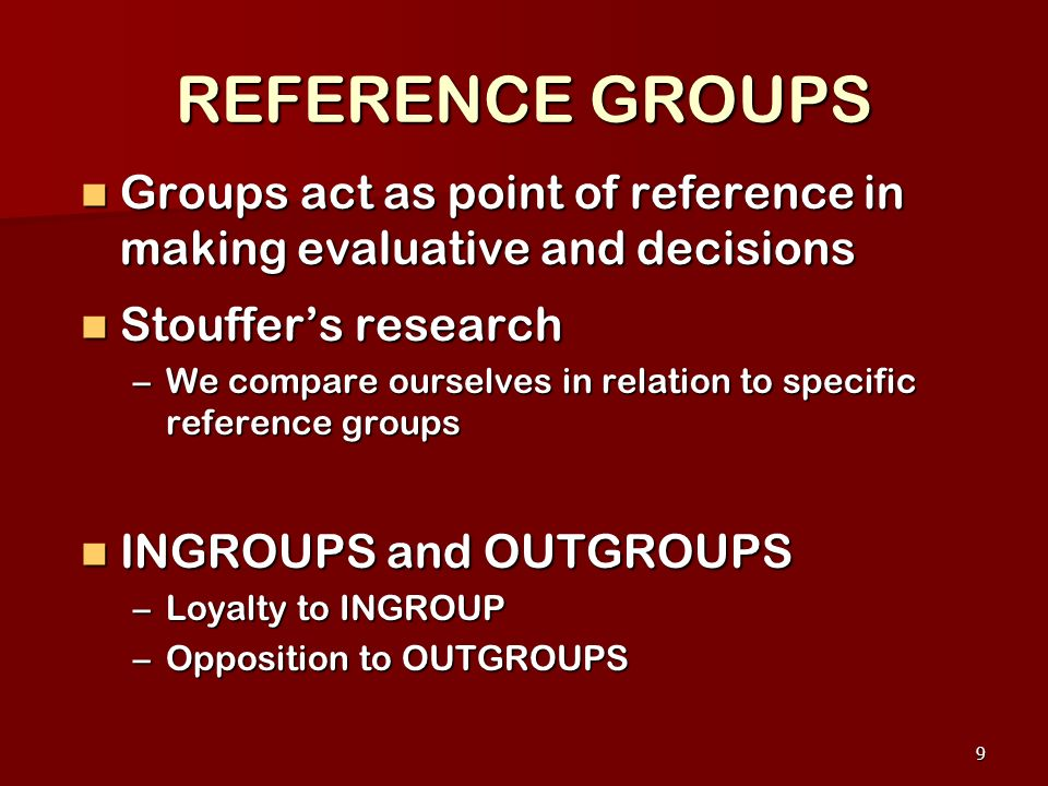 REFERENCE GROUPS Groups act as point of reference in making evaluative and decisions. Stouffer's research.