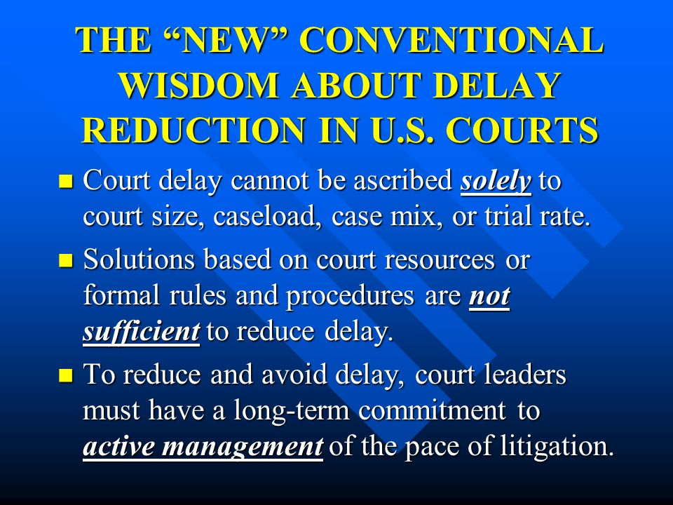 THE NEW CONVENTIONAL WISDOM ABOUT DELAY REDUCTION IN U.S. COURTS