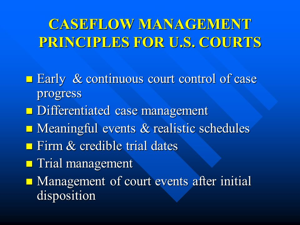 CASEFLOW MANAGEMENT PRINCIPLES FOR U.S. COURTS
