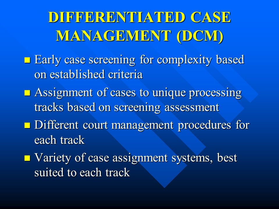DIFFERENTIATED CASE MANAGEMENT (DCM)