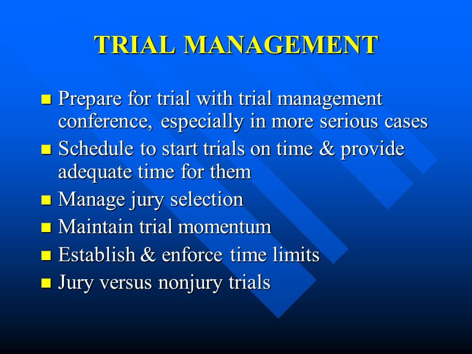 TRIAL MANAGEMENT Prepare for trial with trial management conference, especially in more serious cases.