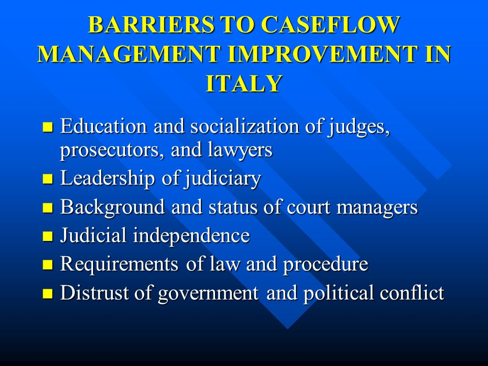 BARRIERS TO CASEFLOW MANAGEMENT IMPROVEMENT IN ITALY