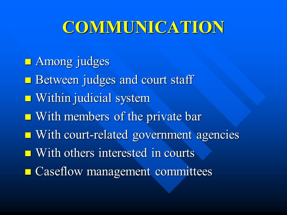 COMMUNICATION Among judges Between judges and court staff