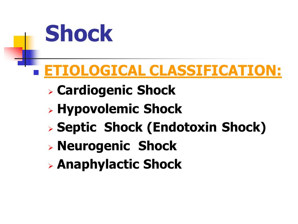 Shock ETIOLOGICAL CLASSIFICATION: Cardiogenic Shock Hypovolemic Shock