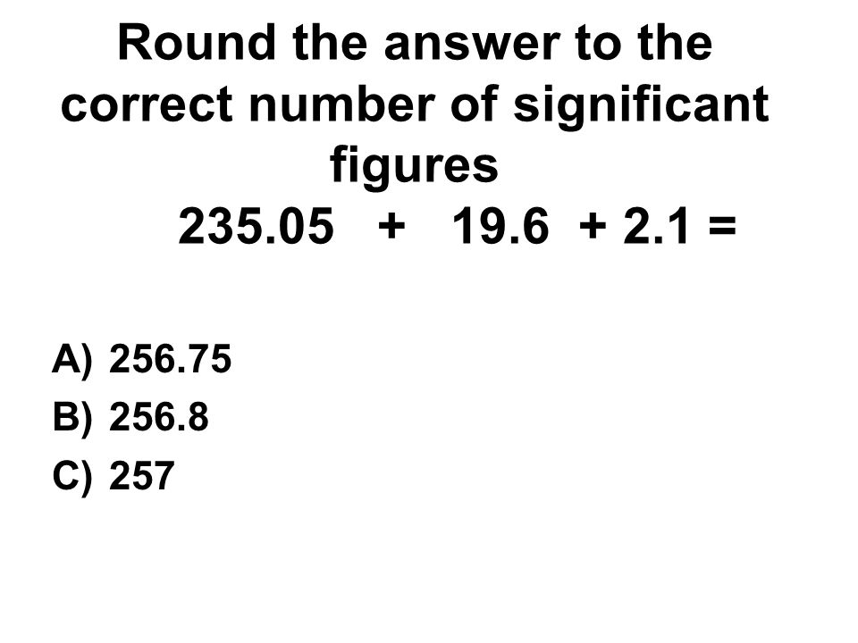 Round the answer to the correct number of significant figures. 235