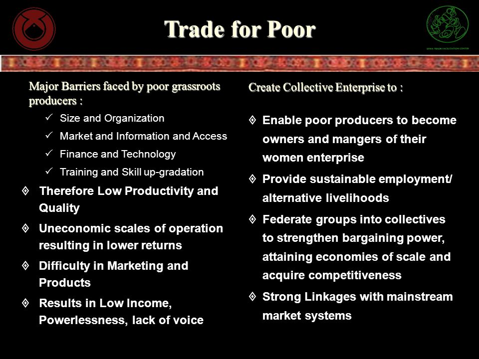 Trade for Poor Major Barriers faced by poor grassroots producers :