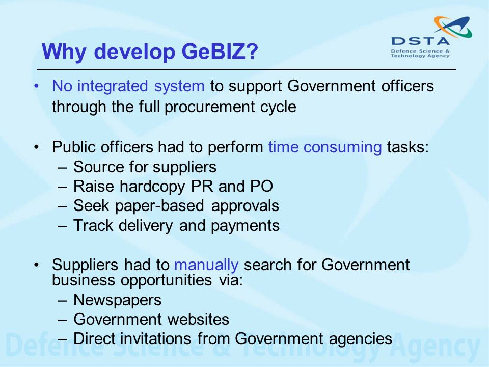 Why develop GeBIZ No integrated system to support Government officers through the full procurement cycle.