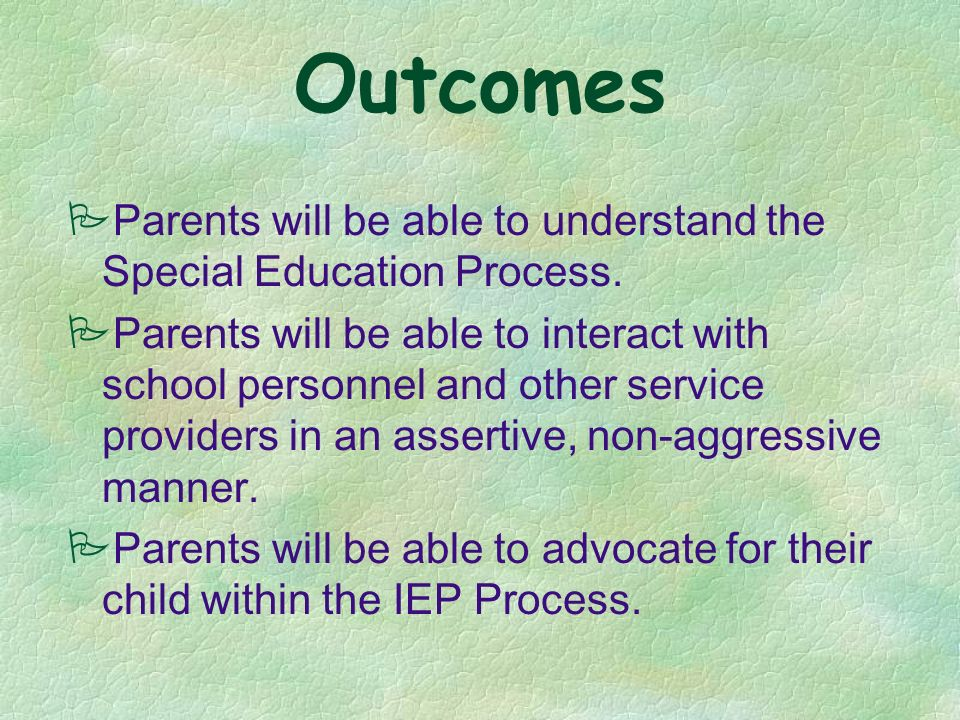 Outcomes Parents will be able to understand the Special Education Process.