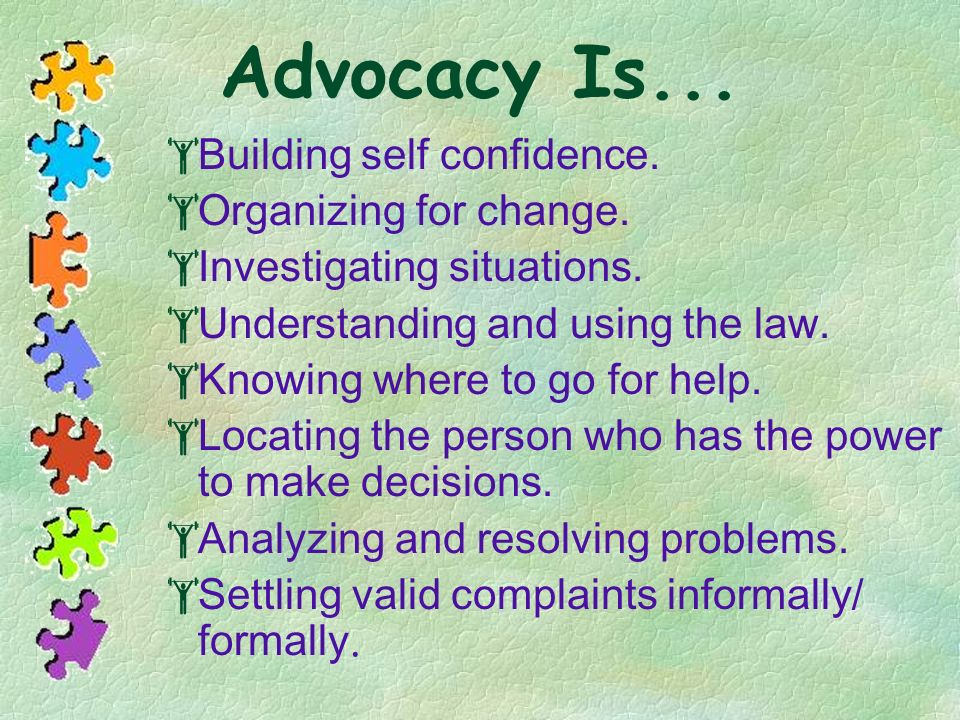 Advocacy Is... Building self confidence. Organizing for change.