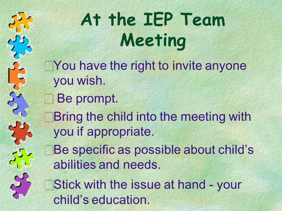 At the IEP Team Meeting You have the right to invite anyone you wish.