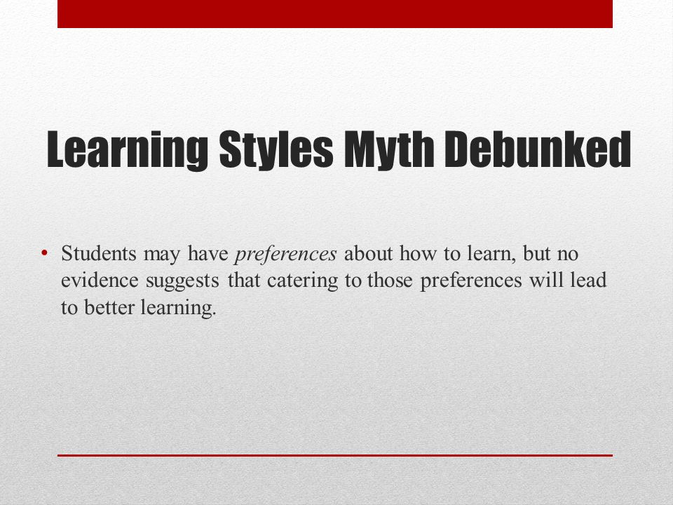 The Myth Of Learning Styles >> The Myth Of Learning Styles Ppt Video Online Download