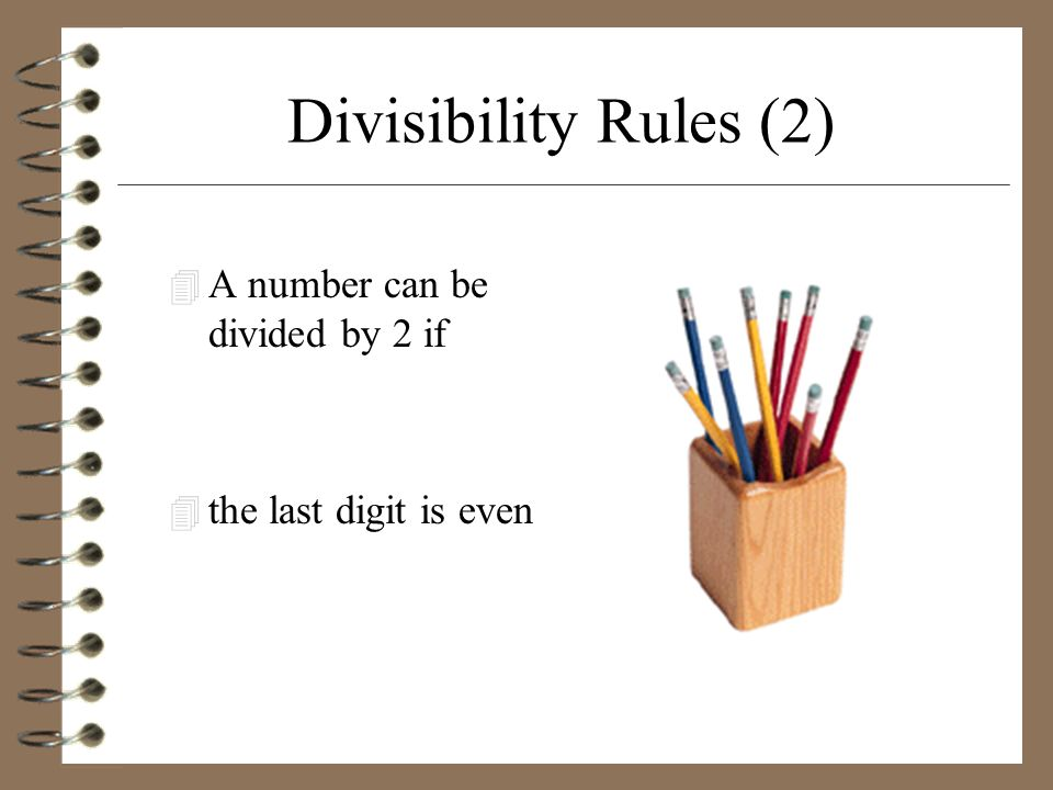 Divisibility Rules (2) A number can be divided by 2 if