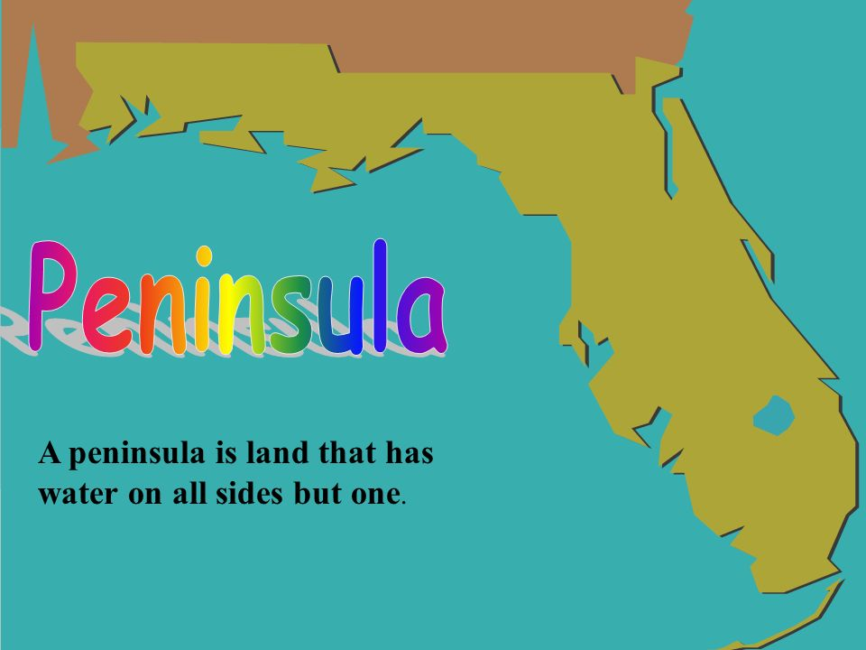 Peninsula A peninsula is land that has water on all sides but one.