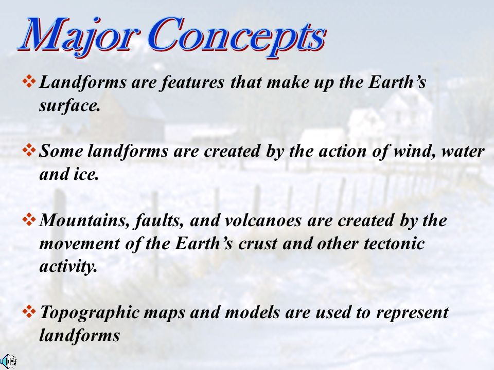 Major Concepts Landforms are features that make up the Earth's surface.