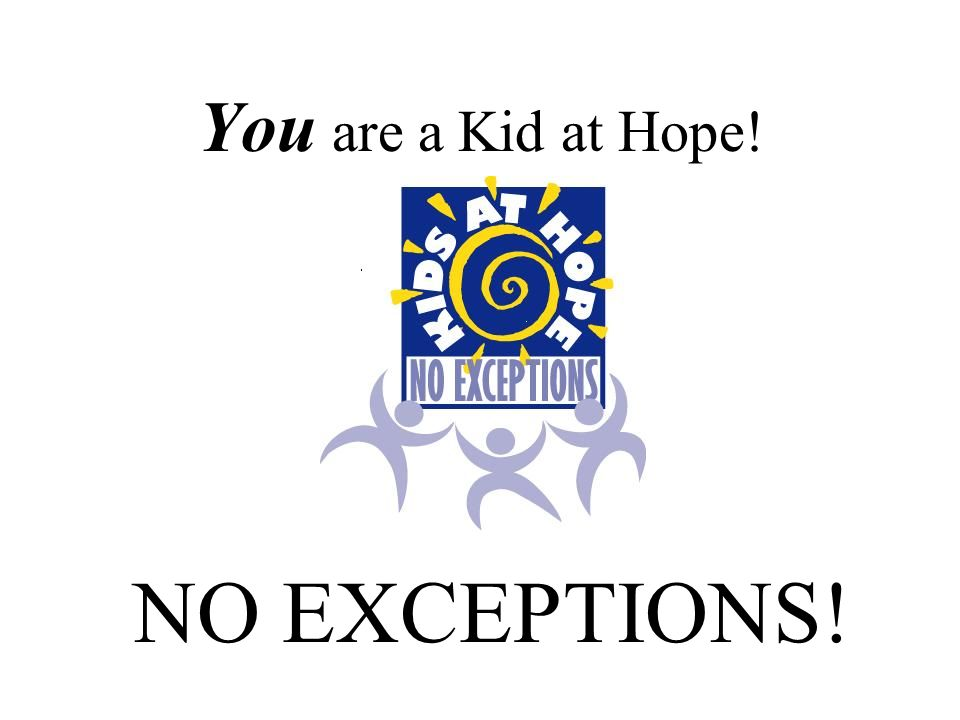 You are a Kid at Hope! NO EXCEPTIONS!