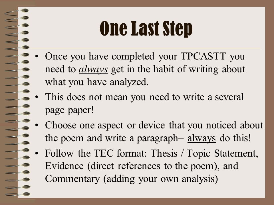 One Last Step Once you have completed your TPCASTT you need to always get in the habit of writing about what you have analyzed.
