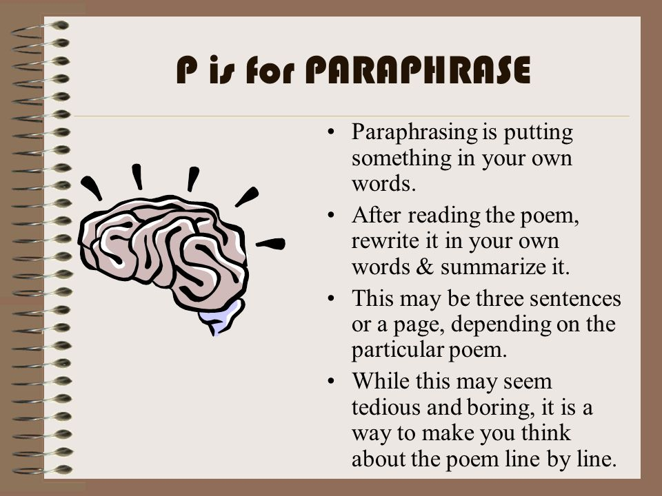 P is for PARAPHRASE Paraphrasing is putting something in your own words. After reading the poem, rewrite it in your own words & summarize it.