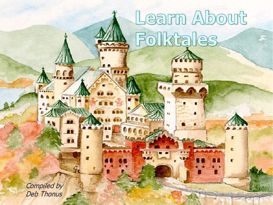 Learn About Folktales Compiled by Deb Thonus