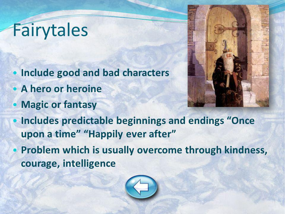 Fairytales Include good and bad characters A hero or heroine