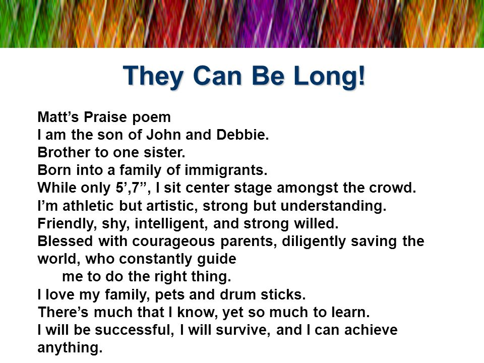 They Can Be Long! Matt's Praise poem I am the son of John and Debbie.