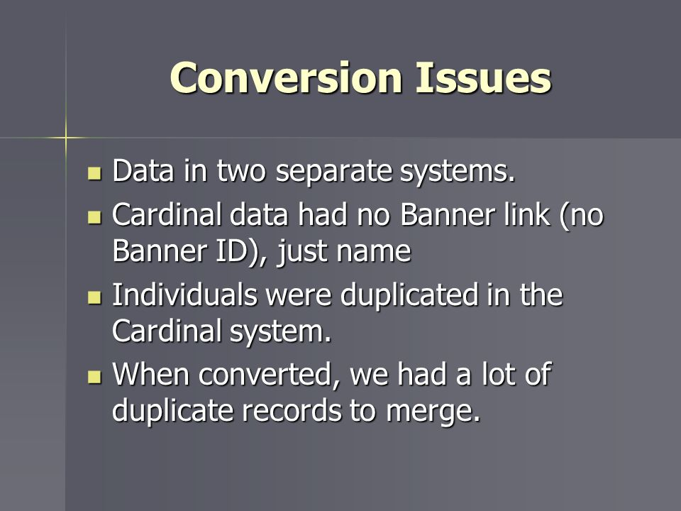 Conversion Issues Data in two separate systems.
