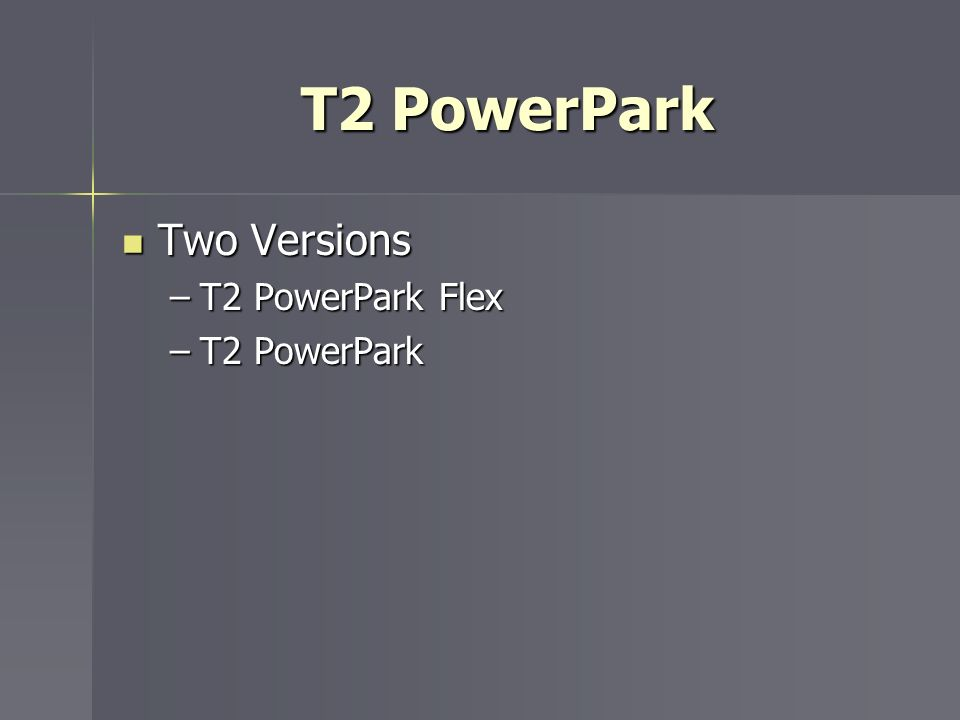 T2 PowerPark Two Versions T2 PowerPark Flex T2 PowerPark