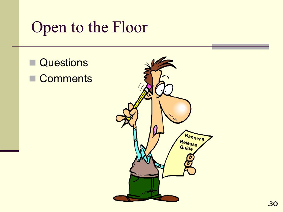 Open to the Floor Questions Comments Banner 8 Release Guide