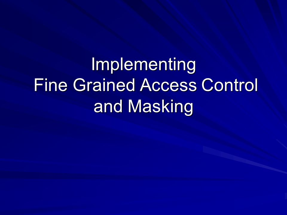 Implementing Fine Grained Access Control and Masking