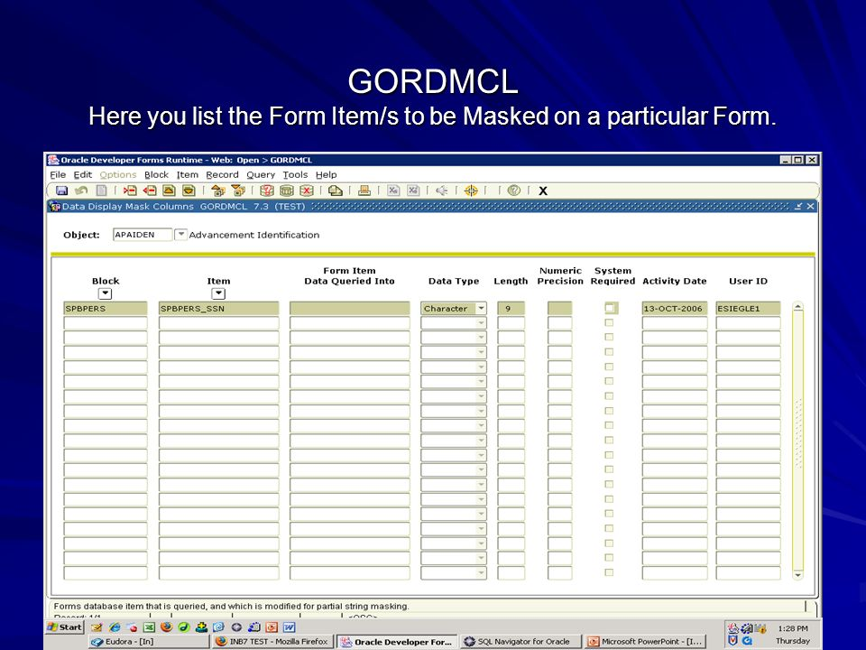 GORDMCL Here you list the Form Item/s to be Masked on a particular Form.