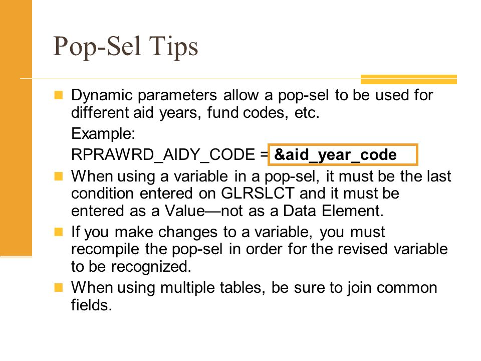 Pop-Sel Tips Dynamic parameters allow a pop-sel to be used for different aid years, fund codes, etc.