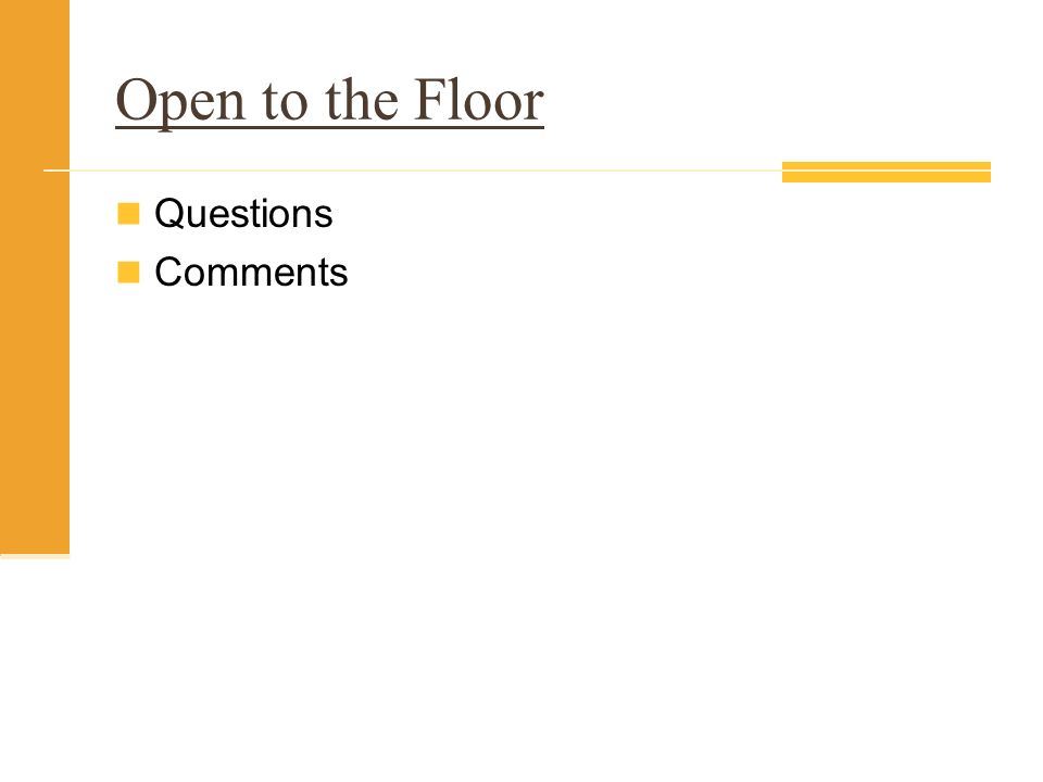 Open to the Floor Questions Comments