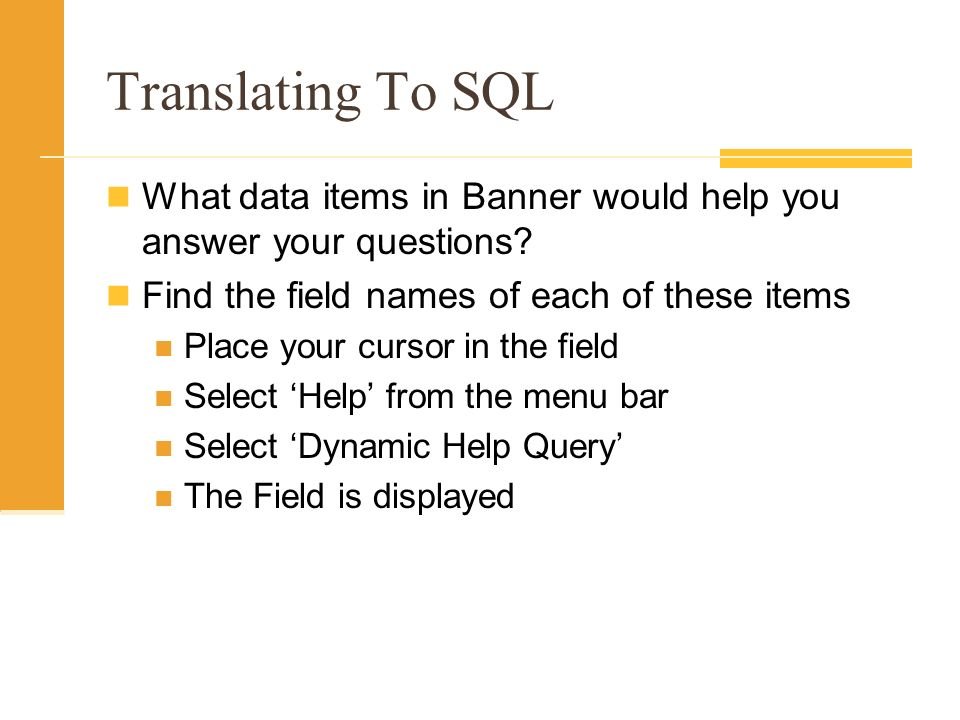 Translating To SQL What data items in Banner would help you answer your questions Find the field names of each of these items.