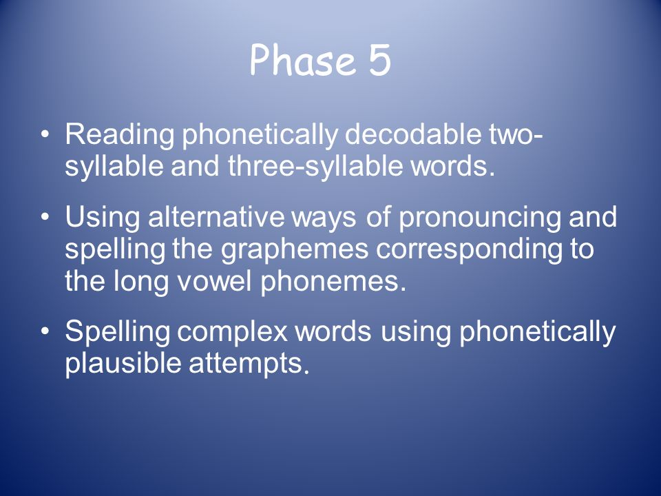 Phase 5 Reading phonetically decodable two-syllable and three-syllable words.