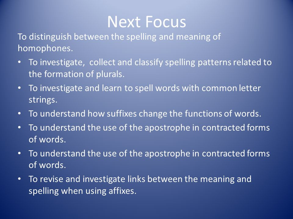 Next Focus To distinguish between the spelling and meaning of homophones.