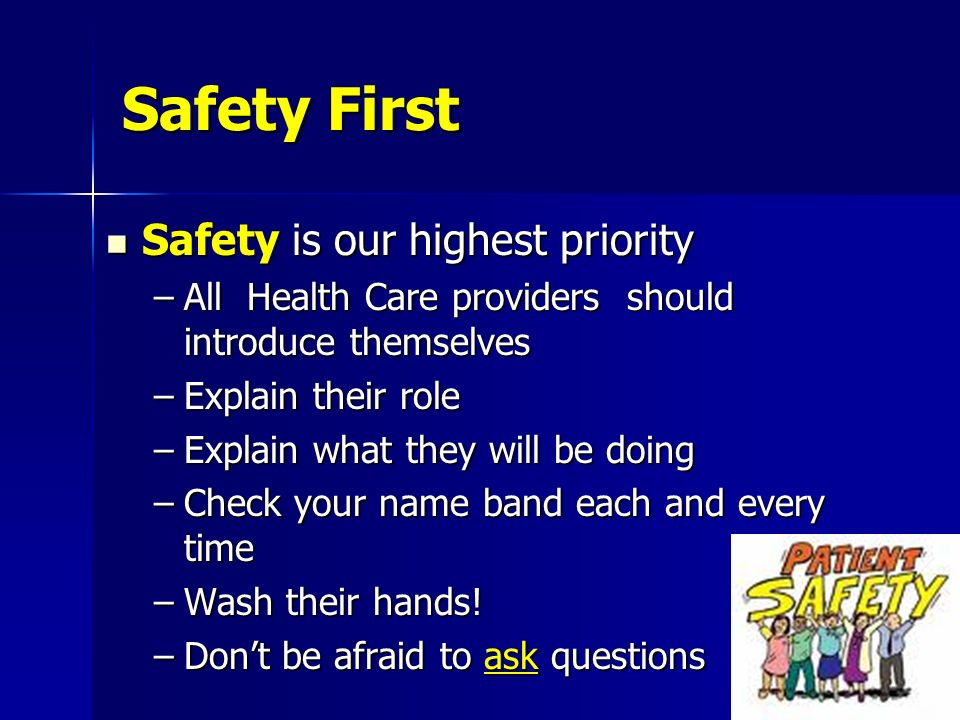 Safety First Safety is our highest priority