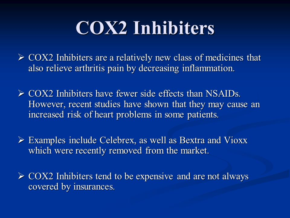 COX2 Inhibiters COX2 Inhibiters are a relatively new class of medicines that also relieve arthritis pain by decreasing inflammation.