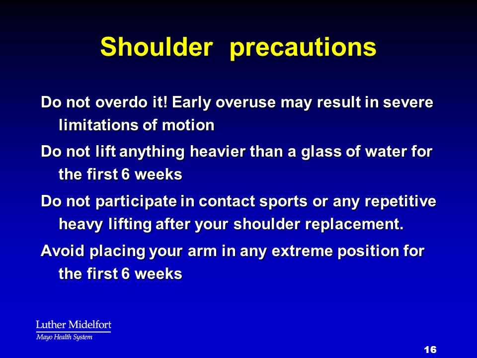 Shoulder precautions Do not overdo it! Early overuse may result in severe limitations of motion.