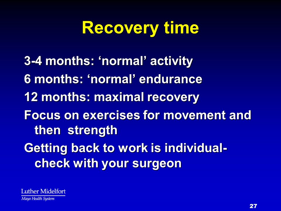 Recovery time 3-4 months: 'normal' activity