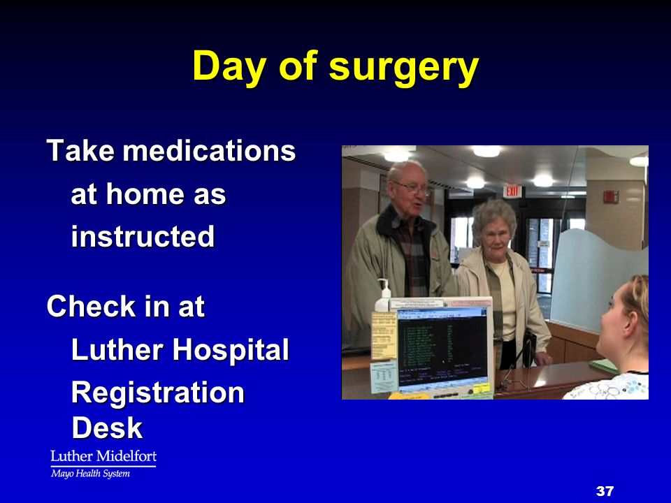 Day of surgery Take medications at home as instructed Check in at
