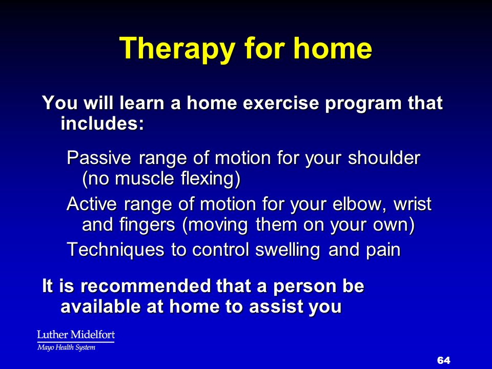 Therapy for home You will learn a home exercise program that includes: