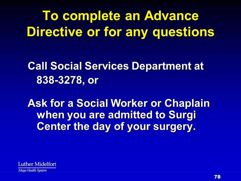 To complete an Advance Directive or for any questions