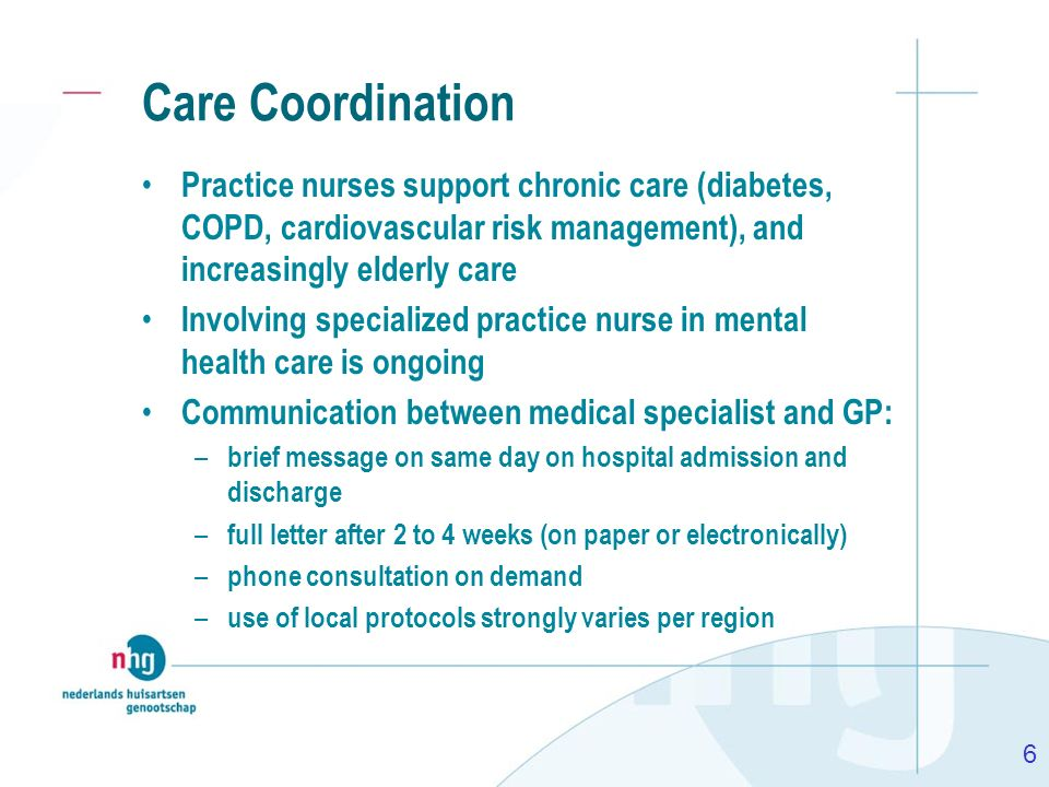 Care Coordination Practice nurses support chronic care (diabetes, COPD, cardiovascular risk management), and increasingly elderly care.