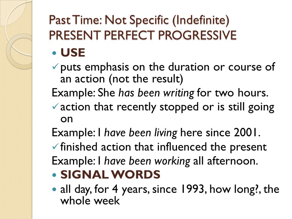 Past Time: Not Specific (Indefinite) PRESENT PERFECT PROGRESSIVE