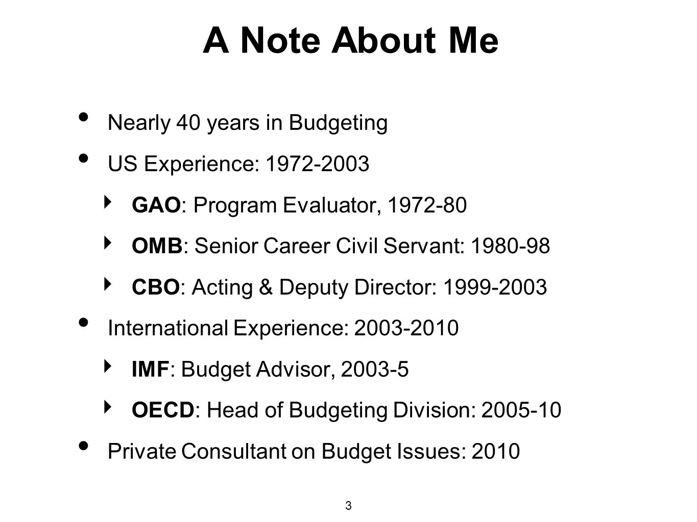 A Note About Me Nearly 40 years in Budgeting US Experience: 1972-2003