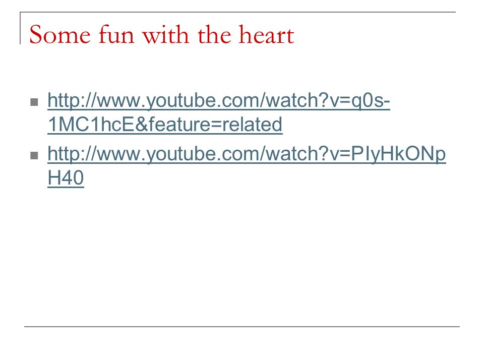 Some fun with the heart   v=q0s-1MC1hcE&feature=related.