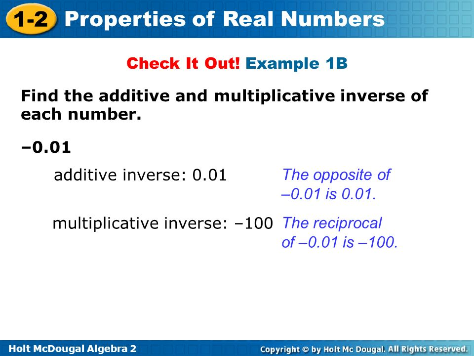 Check It Out! Example 1B Find the additive and multiplicative inverse of each number. –0.01. additive inverse: 0.01.
